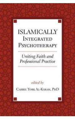 Islamically Integrated Psychotherapy: Uniting Faith and Professional Practice