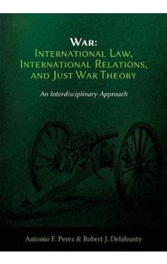 War: International Law, International Relations, and Just War Theory - An Interdisciplinary Approach