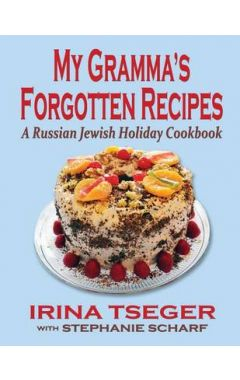 My Grandma's Forgotten Recipes - A Russian Jewish Holiday Cookbook