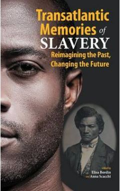Transatlantic Memories of Slavery: Remembering the Past, Changing the Future