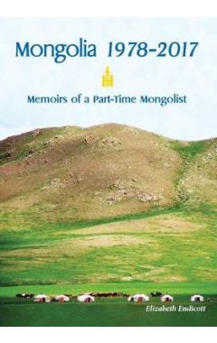 Mongolia 1978-2017: Memoirs of a Part-Time Mongolist