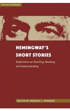 Hemingway's Short Stories: Reflections on Teaching, Reading, and Understanding