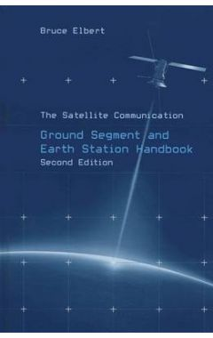 THE SATELLITE COMMUNICATION GROUND SEGMENT AND EARTH STATION HANDBOOK, SECOND EDITION