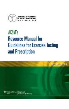 ACSM's Resource Manual for Guidelines for Exercise Testing and Prescription 7/e