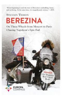 Berezina: From Moscow to Paris Following Napoleonas Epic Fail