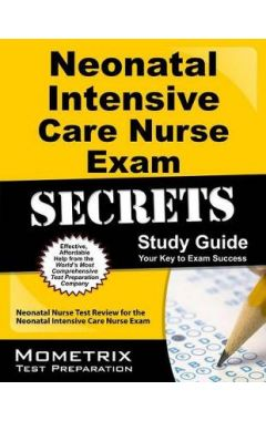 Neonatal Intensive Care Nurse Exam Secrets: Neonatal Nurse Test Review for the Neonatal Intensive Ca