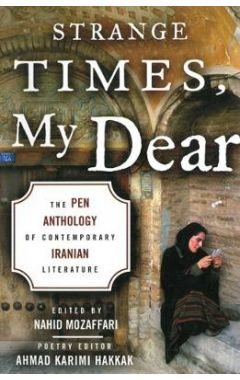 Strange Times, My Dear: The PEN Anthology of Contemporary Iranian Literature