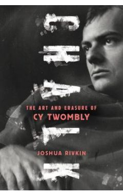 Chalk: The Art and Erasure of Cy Twombly