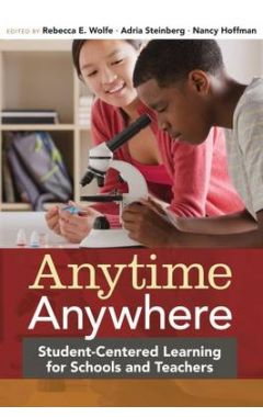 ANYTIME, ANYWHERE: STUDENT-CENTERED LEARNING FOR SCHOOLS AND TEACHERS