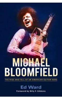 Michael Bloomfield: The Rise and Fall of an American Guitar Hero