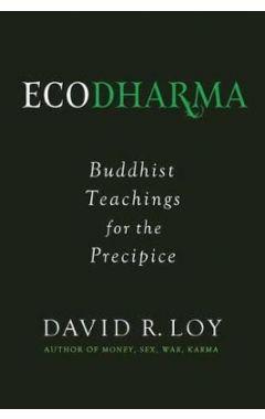 Ecodharma: Buddhist Teaching for the Precipice