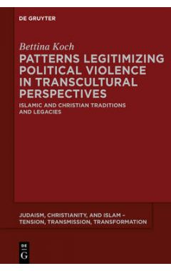 Patterns Legitimizing Political Violence in Transcultural Perspectives: Islamic and Christian Tradit