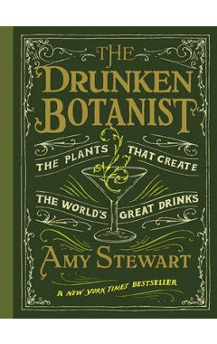 DRUNKEN BOTANIST : THE PLANTS THAT CREATED THE WORLD'S GREAT DRINKS