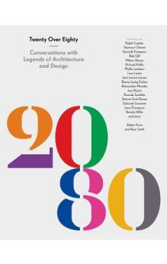 20 Over 80: Conversations with Legends of Architecture and Design