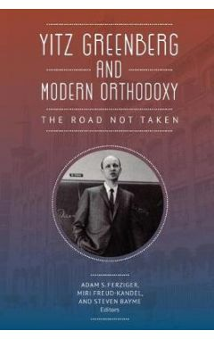 Yitz Greenberg and Modern Orthodoxy: The Road Not Taken