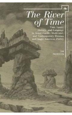 The River of Time: Time-Space, History, and Language in Avant-Garde, Modernist, and Contemporary Rus