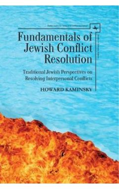 Fundamentals of Jewish Conflict Resolution: Traditional Jewish Perspectives on Resolving Interperson