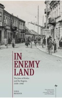 In Enemy Land: The Jews of Kielce and the Region, 1939-1946