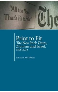 Print to Fit: The New York Times Zionism and Israel (1896-2016)