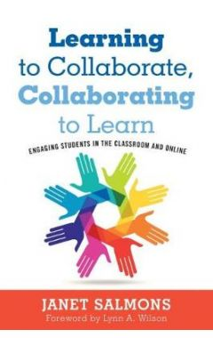 Learning to Collaborate, Collaborating to Learn: Practical Guidance for Online and Classroom Instruc