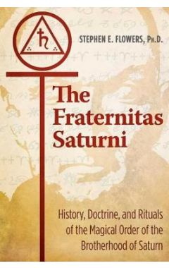 The Fraternitas Saturni: History, Doctrine, and Rituals of the Magical Order of the Brotherhood of S