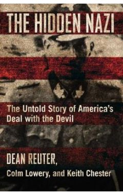 The Hidden Nazi: The Untold Story of America's Deal with the Devil