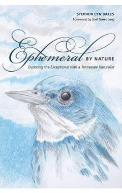 Ephemeral by Nature: Exploring the Exceptional with a Tennessee Naturalist