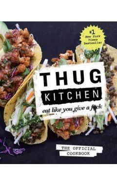 THUG KITCHEN : EAT LIKE YOU GIVE A FUCK