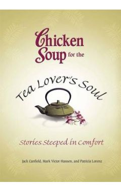 Chicken Soup for the Tea Lover's Soul: Stories Steeped in Comfort
