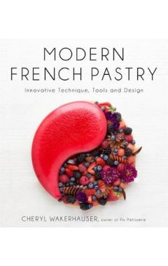 Modern French Pastry: Innovative Technique, Tools and Design