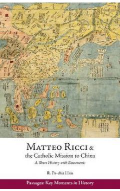 Matteo Ricci and the Catholic Mission to China, 1583 1610: A Short History with Documents