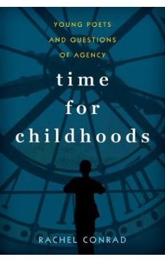 Time for Childhoods: Young Poets and Questions of Agency