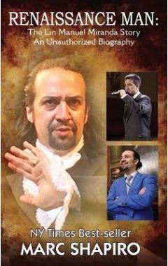 Renaissance Man: The Lin-Manuel Miranda Story an Unauthorized Biography