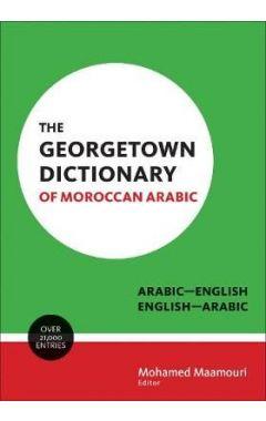 The Georgetown Dictionary of Moroccan Arabic: Arabic-English, English-Arabic