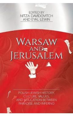 Warsaw and Jerusalem: Polish-Jewish History, Culture, Values, and Education Between Paradise and Inf