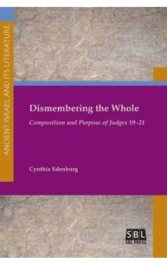 Dismembering the Whole: Composition and Purpose of Judges 19/21