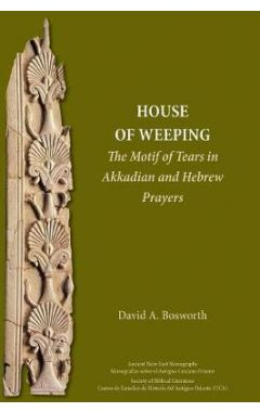 A House of Weeping: The Motif of Tears in Akkadian and Hebrew Prayers