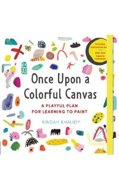 Once Upon a Colorful Canvas: A Playful Plan for Learning to Paint--Includes an 88-page paperback boo