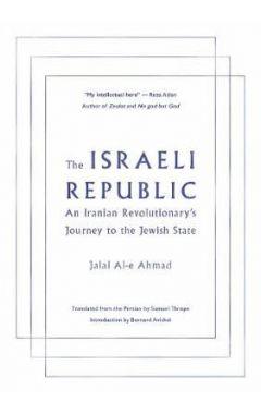 THE ISRAELI REPUBLIC: JALAL AL-E AHMAD, ISLAM, AND THE JEWISH STATE