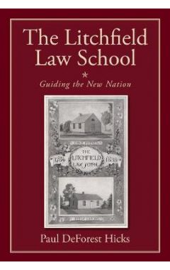 The Litchfield Law School: Guiding the New Nation