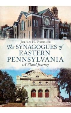The Synagogues of Eastern Pennsylvania: A Visual Journey