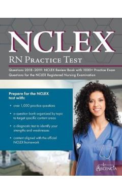 Nclex-RN Practice Test Questions 2018 - 2019: NCLEX Review Book with 1000+ Practice Exam Questions f