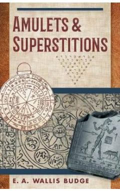 Amulets and Superstitions: The Original Texts with Translations and Descriptions of a Long Series of