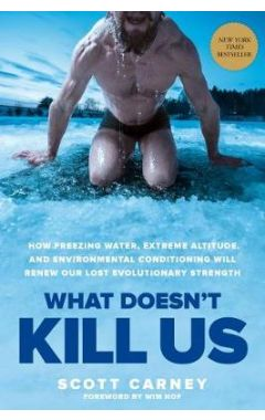 What Doesn't Kill Us: How Freezing Water, Extreme Altitude, and Environmental Conditioning Will Rene
