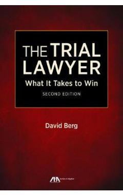 The Trial Lawyer: What It Takes to Win 2ed