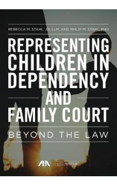 Representing Children in Dependency and Family Court: Beyond the Law