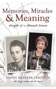 Memories, Miracles and Meaning: Insights of a Holocaust Survivor
