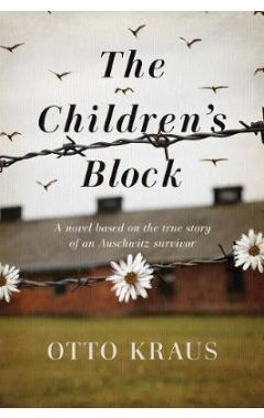 The Children's Block: A Novel Based on the True Story of an Auschwitz Survivor