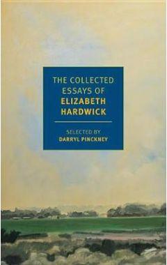 THE COLLECTED ESSAYS OF ELIZABETH HARDWICK