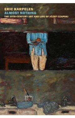Almost Nothing: The 20th-Century Art and Life of J zef Czapski